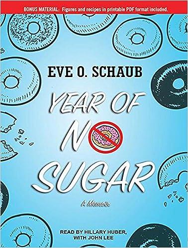 Year of No Sugar: A Memoir: Amazon.es: Eve O. Schaub, Hillary Huber, John Lee: Libros en idiomas extranjeros