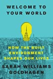 Welcome to Your World: How the Built Environment Shapes Our Lives