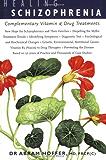 Healing Schizophrenia: Complementary Vitamin & Drug Treatments