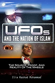 UFOs And The Nation Of Islam: The Source, Proof, And Reality of The Wheels by [Muhammad, Ilia]