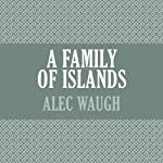 A Family of Islands   Alec Waugh