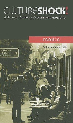 Culture Shock! France: A Survival Guide to Customs and Etiquette PDF