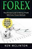 Forex: The Ultimate Guide To Making A Profit With Forex. Proven Methods. (Investing, Options Trading, Forex) (Volume 3)
