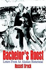 Bachelor's Roost: Letters From An Alaskan Homestead by Russell Brock (2003-10-17) Hardcover