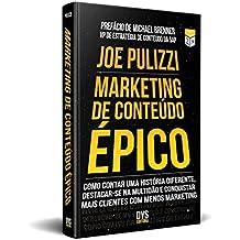 Marketing de Conteœdo epico: Como Contar Uma Historia Diferente, Destacar-se na Multidao e Conquistar Mais Clientes Co