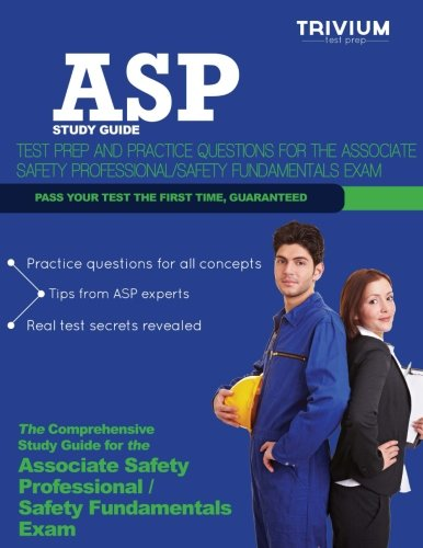 ASP Study Guide: Test Prep and Practice Questions for the Associate Safety Professional/Safety Fundamentals Exam
