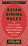 Asian Dining Rules: Essential Strategies for Eating Out at Japanese, Chinese, Southeast Asian, Korean, and Indian Restaurants