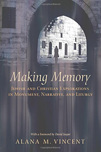 Making Memory: Jewish and Christian Explorations in Monument, Narrative, and Liturgy PDF