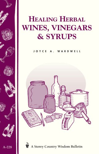 Healing Herbal Wines, Vinegars & Syrups: Storey Country Wisdom Bulletin A-228 [Joyce A. Wardwell] (Tapa Blanda)