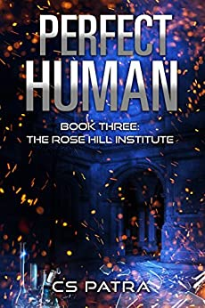 The Rose Hill Institute (Perfect Human Book 3) by [Patra, CS]