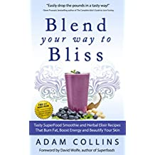Blend Your Way to Bliss: Tasty Superfood Smoothie and Herbal Elixir Recipes That Burn Fat, Boost Energy and Beautify Your Skin (Blend Smarter Book 1)