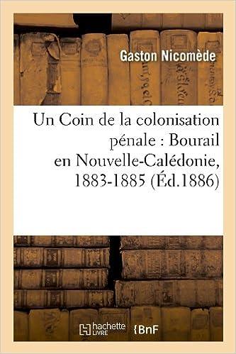 Lire en ligne Un Coin de la colonisation pénale : Bourail en Nouvelle-Calédonie, 1883-1885, (Éd.1886) epub pdf
