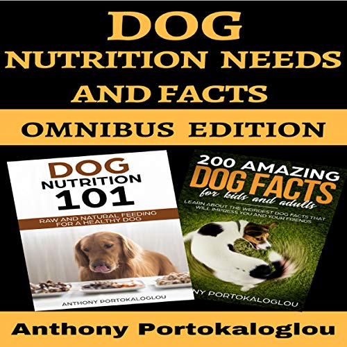 Dog Nutrition Needs and Facts: Omnibus Edition