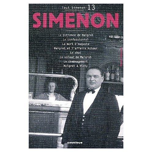 Tout Simenon Vol. 13: La Patience de Maigret / Le Confessionnal / La Mort d'Auguste / Maigret et l'Affaire Nahour / Le Chat / Le Voleur de Maigret / Le Demenagement / Maigret a Vichy (French Edition) (Chat Le Simenon)