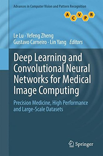 Deep Learning and Convolutional Neural Networks for Medical Image Computing: Precision Medicine, High Performance and Large-Scale Datasets (Advances in Computer Vision and Pattern Recognition) by Springer