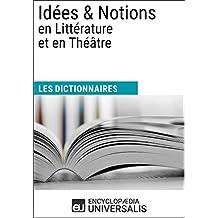 Dictionnaire des Idées & Notions en Littérature et en Théâtre: (Les Dictionnaires d'Universalis) (French Edition)