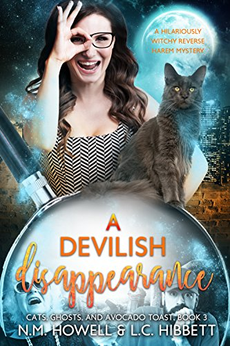 A Devilish Disappearance: A hilariously witchy reverse harem mystery (Cats, Ghosts, and Avocado Toast Book 3) by [Howell, N.M., Hibbett, L.C.]