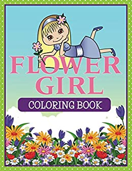 Flower Girl Coloring Book: Coloring Books for Kids (Art Book ...