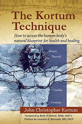 The Kortum Technique: How to Access the Human Body's Natural Blueprint for Health and Healing from Brand: Xlibris Corporation