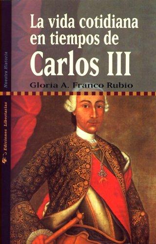 La vida cotidiana en tiempos de Carlos III Nuestra Historia: Amazon.es: Franco Rubio, Gloria A.: Libros