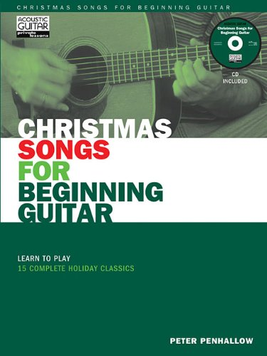 (Christmas Songs for Beginning Guitar: Learn to Play 15 Complete Holiday Classics (Acoustic Guitar Magazine's Private)