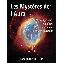 Les Mystères de l'aura: Voir, comprendre et utiliser votre aura  en quelques minutes! (French Edition)