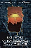 The Sword of Forbearance: The Pelbar Cycle, Book Seven (Beyond Armageddon) (Bk. 7)