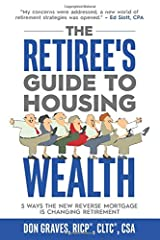 The Retiree's Guide to Housing Wealth: 5 Ways the New Reverse Mortgage Is Changing Retirement Paperback