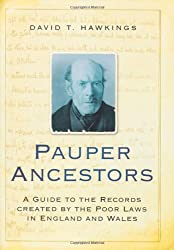 Pauper Ancestors: A Guide to the Records Created by the Poor Laws in England & Wales