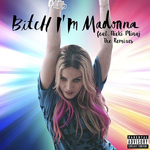 Bitch I'm Madonna (The Remixes...