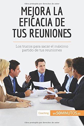 Download Mejora la eficacia de tus reuniones: Los Trucos Para Sacar El Máximo Partido De Tus Reuniones (Spanish Edition) ebook