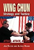 Wing Chun Strategy and Tactics, Jon Rister and Alfred Huang, 1469159473