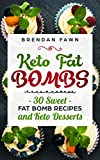 Keto Fat Bombs: 30 Sweet Fat Bomb Recipes and Keto Desserts: Energy Boosting Sweet Keto Fat Bombs Cookbook with Healthy Low-Carb Fat Bomb Cookies and Sugar Free Keto Fat Bombs Snacks