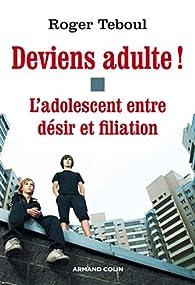 Deviens adulte !: L'adolescent entre désir et filiation par Roger Teboul