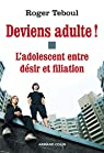Deviens adulte !: L'adolescent entre désir et filiation par Teboul