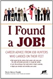 I Found a Job!: Career Advice from Job Hunters Who Landed on Their Feet