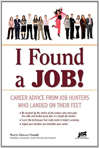 I Found A Job!: Career Advice From Job Hunters Who Landed On Their Feet:  Marcia Heroux Pounds: 9781593578145: Amazon.com: Books