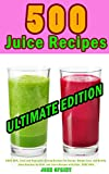 juicer ninja ultimate - 500 Juice Recipes (Ultimate Edition): SAVE 50%. Fruit and Vegetable Juicing Recipes for Energy, Weight Loss, and Health. Juice Recipes for Kids, and Juice Recipes with Kale. SAVE 50%.