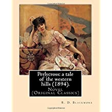 Perlycross: a tale of the western hills (1894). By:  R. D. Blackmore  (Original Classics).: Perlycross: a tale of the western hills is a three-volume ... story is set in eastern Devon around 1830.