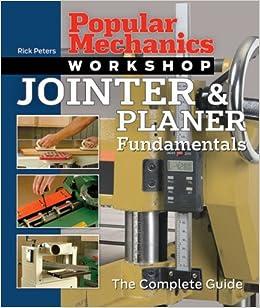 Popular mechanics workshop jointer planer fundamentals the popular mechanics workshop jointer planer fundamentals the complete guide rick peters popular mechanics 9781588165565 amazon books fandeluxe Gallery