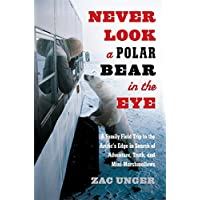Never Look a Polar Bear in the Eye: A Family Field Trip to the Arctic's Edge in...