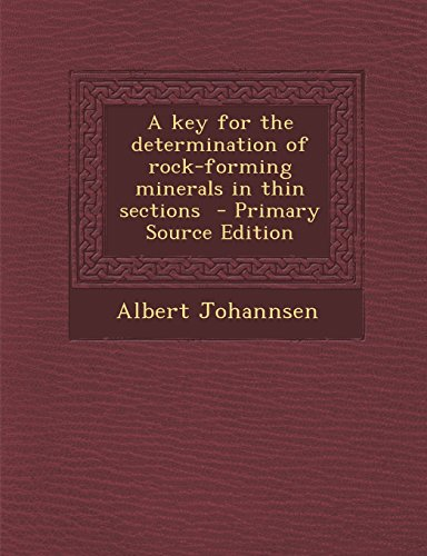 A Key for the Determination of Rock-Forming Minerals in Thin Sections - Primary Source Edition