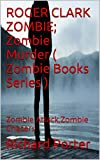 ROGER CLARK ZOMBIE; Zombie Murder ( Zombie Books Series ): Zombie Attack,Zombie Chasers
