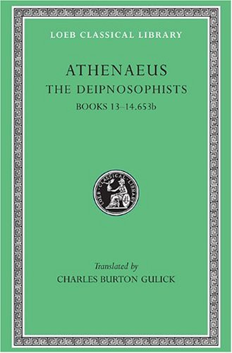 Athenaeus: The Deipnosophists, VI, Books 13-14.653b (Loeb Classical Library No. 327) (Volume VI)