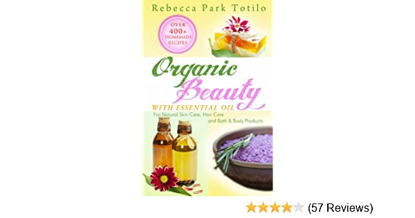 Organic Beauty With Essential Oil Over 400 Homemade Recipes For