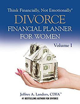 DIVORCE Financial Planner For Women, Volume I (Think Financially, Not Emotionally® Book 4) by [Landers, Jeffrey A.]