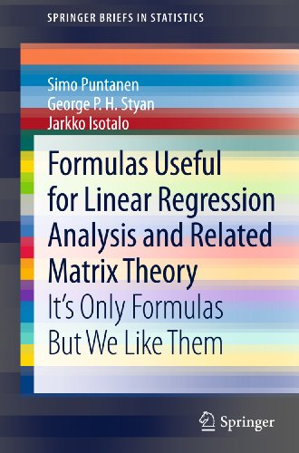 Formulas Useful for Linear Regression Analysis and Related Matrix Theory: It's Only Formulas But We Like Them (SpringerBriefs in Statistics) (Applied Regression Analysis Linear Models And Related Methods)
