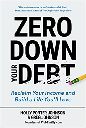 Zero Down Your Debt Reclaim Your Income And Build A Life Youll