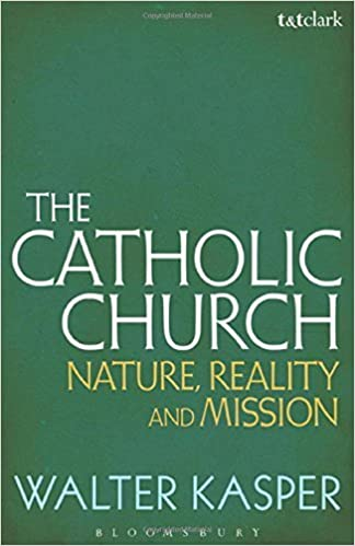The Catholic Church: Nature, Reality and Mission by Walter Kasper (2015-04-23)