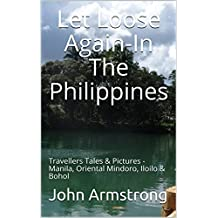 Let Loose Again-In The Philippines: Travellers Tales & Pictures - Manila, Oriental Mindoro, Iloilo & Bohol